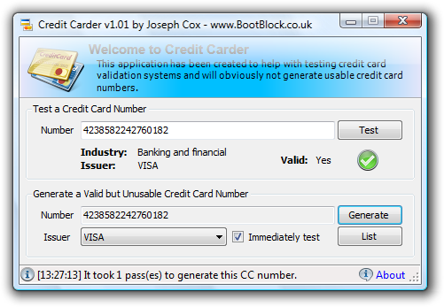 Credit Carder is an application that has been designed to help developers test their credit card validation code. CC generates perfectly valid numbers for ten credit card issuers. As well has generating numbers, it can also validate existing numbers and display the industry and issuer of said numbers.  The numbers generated by this application cannot be used to purchase goods as they are not tied to an account and will fail at the merchant process.  You can also use Credit Carder's generated numbers to have fun with phishers.